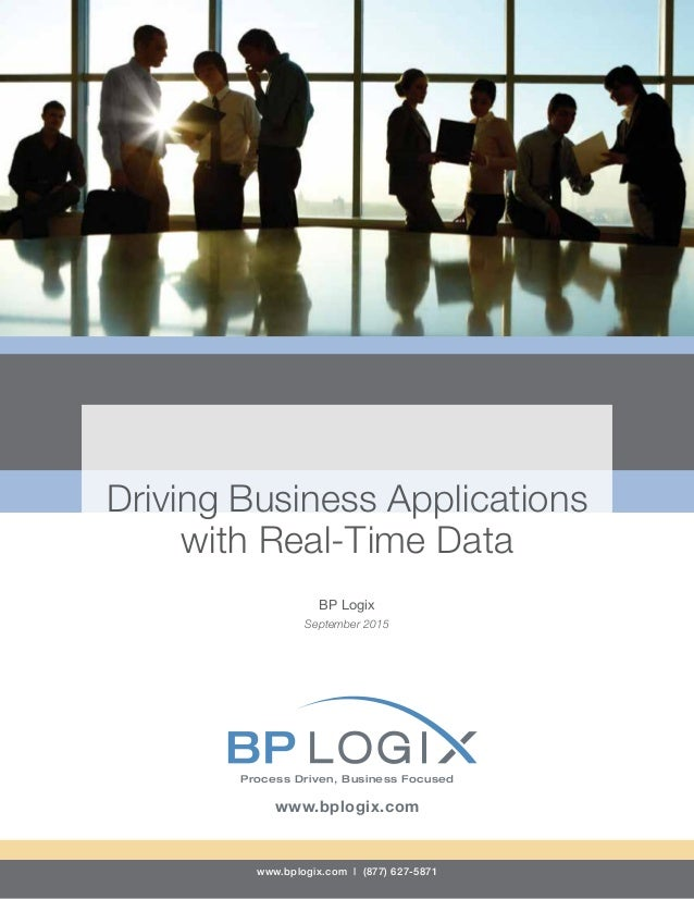www.bplogix.com | (877) 627-5871 Driving Business Applications with Real-Time Data BP Logix September 2015 Process Driven,...