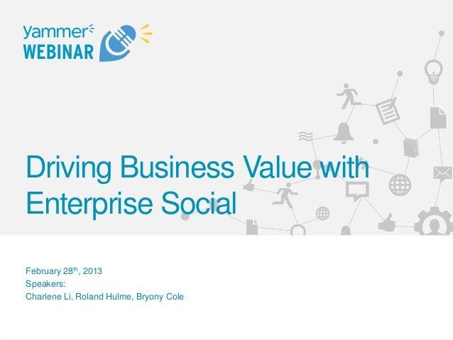 Driving Business Value withEnterprise SocialFebruary 28th, 2013Speakers:Charlene Li, Roland Hulme, Bryony Cole