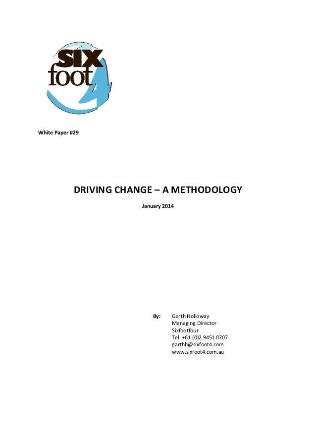 WhitePaper#29    DRIVINGCHANGE–AMETHODOLOGY January2014          By: GarthHolloway ManagingD...