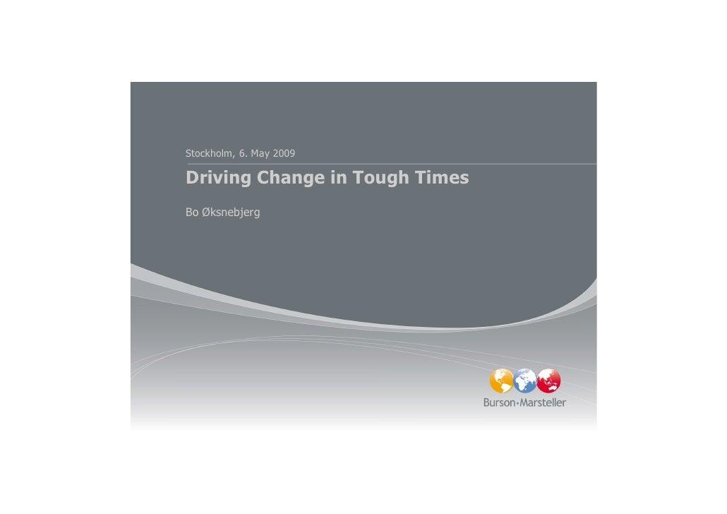 Stockholm, 6. May 2009  Driving Change in Tough Times Bo Øksnebjerg