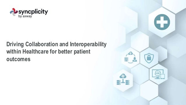 Driving Collaboration and Interoperability within Healthcare for better patient outcomes