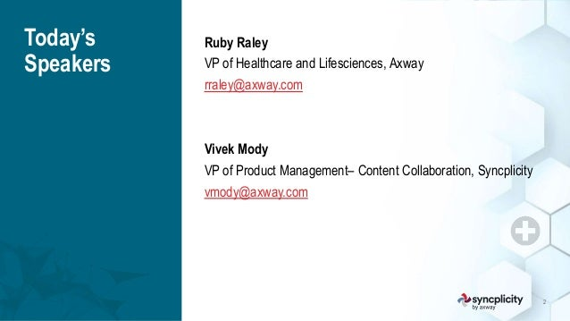 axway.com   syncplicity.com 2 Today's Speakers Ruby Raley VP of Healthcare and Lifesciences, Axway rraley@axway.com Vivek ...