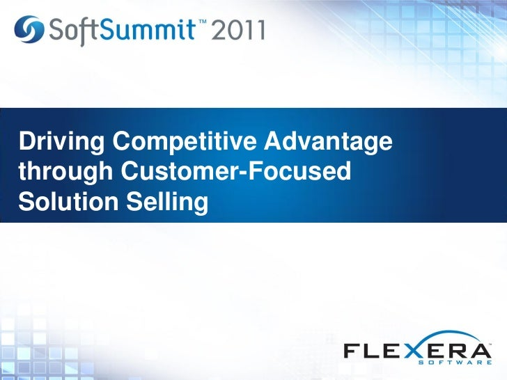 Driving Competitive Advantagethrough Customer-FocusedSolution Selling