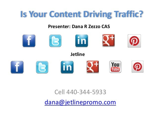 Is Your Content Driving Traffic?Cell 440-344-5933dana@jetlinepromo.comPresenter: Dana R Zezzo CASJetline