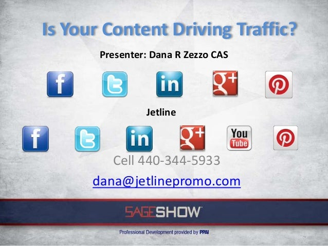 Is Your Content Driving Traffic?       Presenter: Dana R Zezzo CAS                Jetline         Cell 440-344-5933      d...