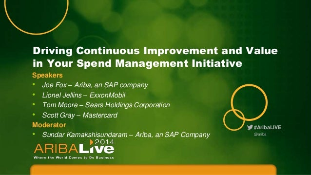 Driving Continuous Improvement and Value in Your Spend Management Initiative Speakers • Joe Fox – Ariba, an SAP company • ...