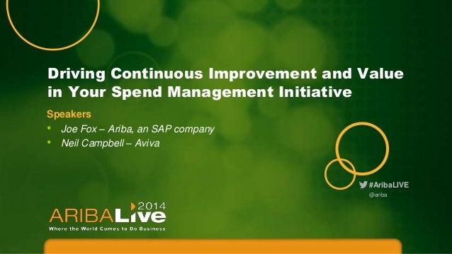 #AribaLIVE Driving Continuous Improvement and Value in Your Spend Management Initiative @ariba Speakers • Joe Fox – Ariba,...