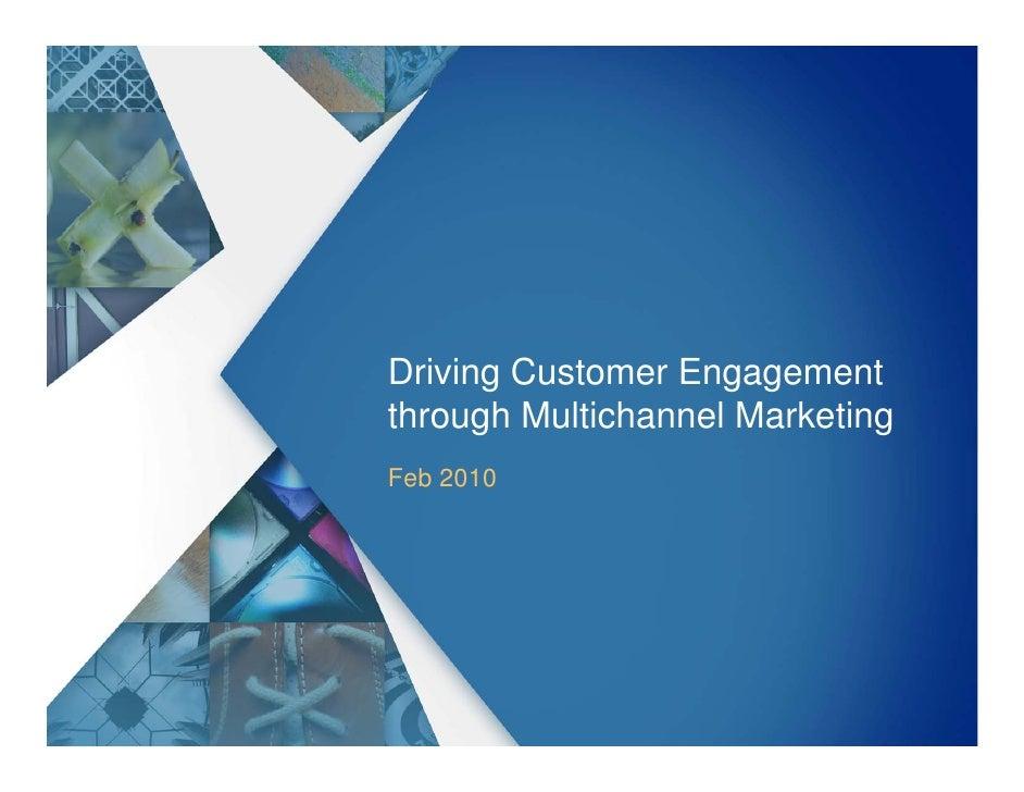 Driving Customer Engagement through Multichannel Marketing Feb 2010