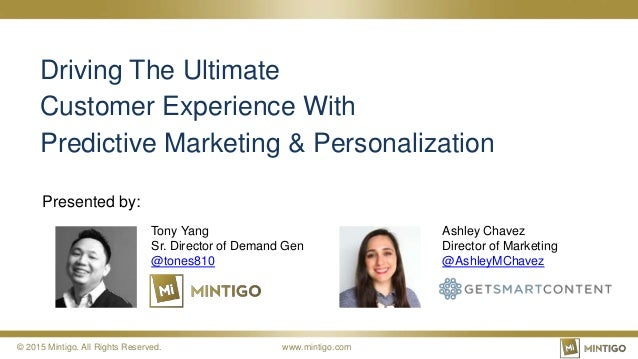 © 2015 Mintigo. All Rights Reserved. www.mintigo.com Driving The Ultimate Customer Experience With Predictive Marketing & ...