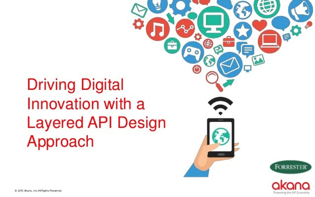 © 2015 Akana., Inc All Rights Reserved. Driving Digital Innovation with a Layered API Design Approach