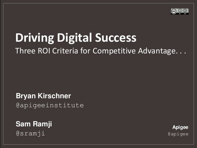 Driving Digital Success Three ROI Criteria for Competitive Advantage. . . Apigee @apigee Bryan Kirschner @apigeeinstitute ...