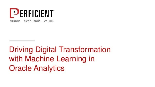 Driving Digital Transformation with Machine Learning in Oracle Analytics