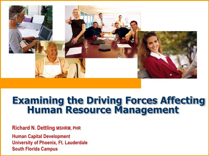 Examining the Driving Forces Affecting   Human Resource Management Richard N. Dettling MSHRM, PHR Human Capital Developmen...