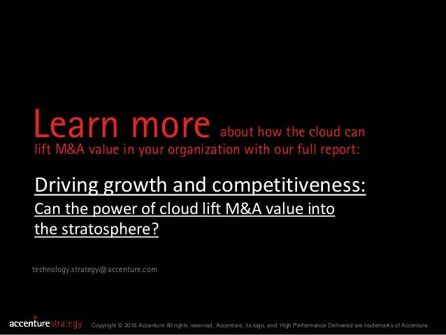 Learn more about how the cloud can lift M&A value in your organization with our full report: Copyright © 2016 Accenture Al...
