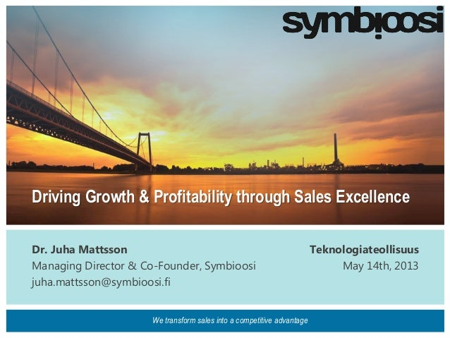 Driving Growth & Profitability through Sales ExcellenceDr. Juha MattssonManaging Director & Co-Founder, Symbioosijuha.matt...
