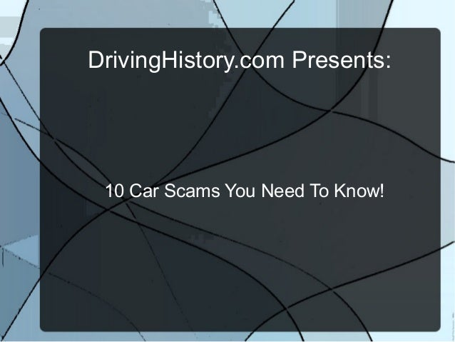 DrivingHistory.com Presents:  10 Car Scams You Need To Know!