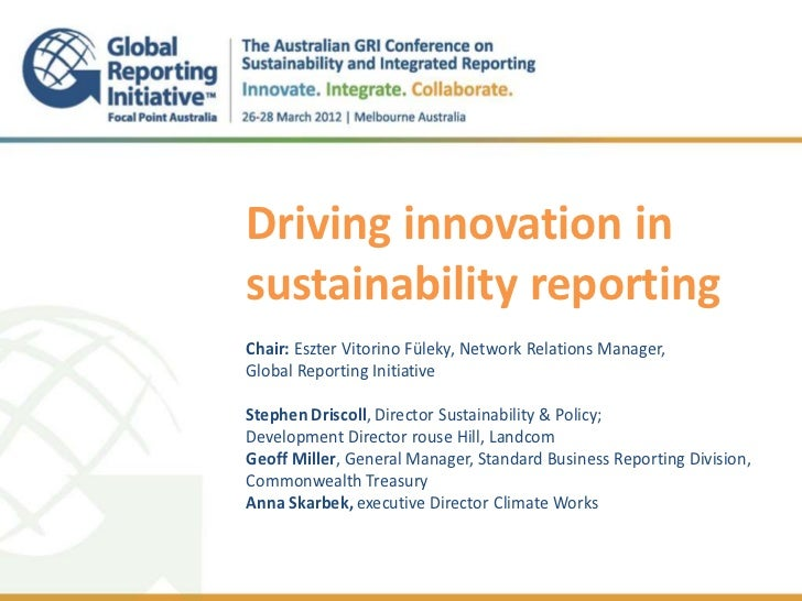 Driving innovation insustainability reporting.Chair: Eszter Vitorino Füleky, Network Relations Manager,Global Reporting In...