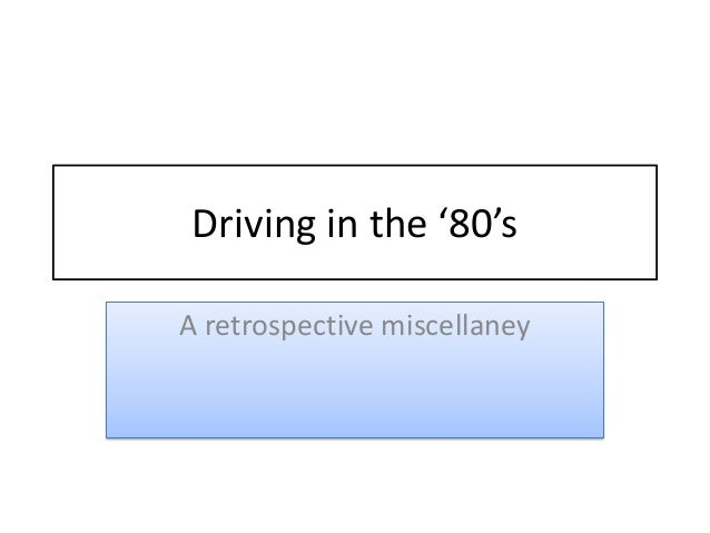 Driving in the '80's A retrospective miscellaney