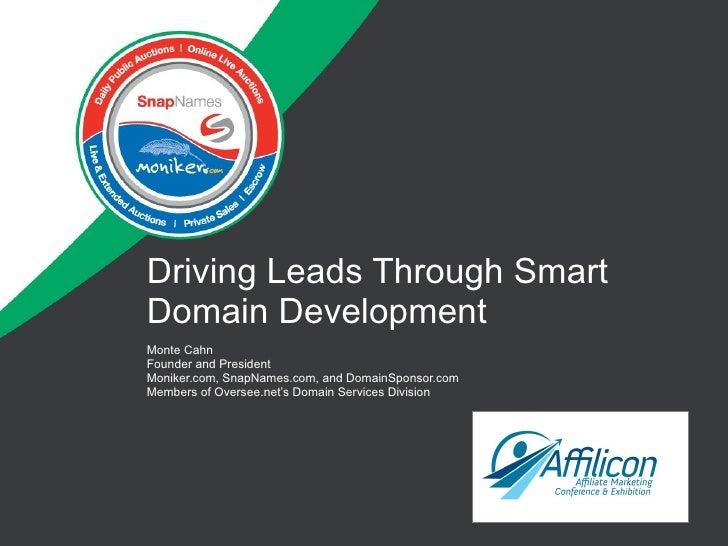 Driving Leads Through Smart Domain Development Monte Cahn Founder and President Moniker.com, SnapNames.com, and DomainSpon...