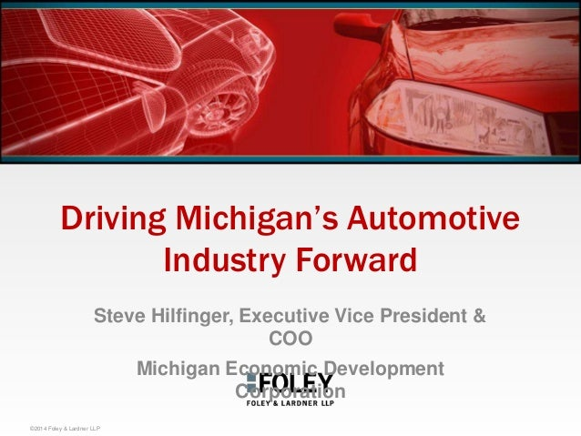 "Driving Michigan""s Automotive Industry Forward Steve Hilfinger, Executive Vice President & COO Michigan Economic Developme..."