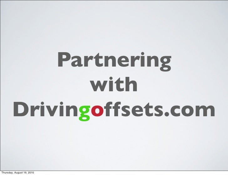 Partnering                with         Drivingoffsets.com  Thursday, August 19, 2010
