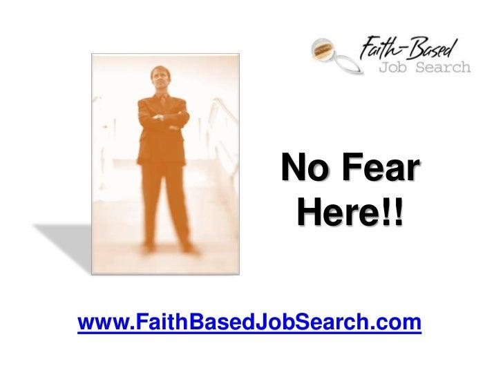 No Fear                Here!!www.FaithBasedJobSearch.com