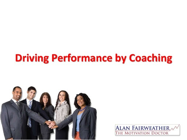 Driving Performance by Coaching