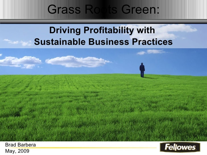 Grass Roots Green:                 Driving Profitability with              Sustainable Business Practices     Please Note:...