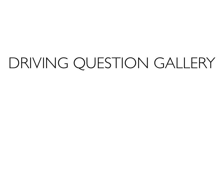 DRIVING QUESTION GALLERY