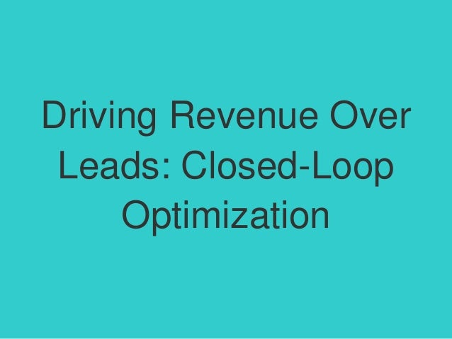 Driving Revenue Over Leads: Closed-Loop Optimization