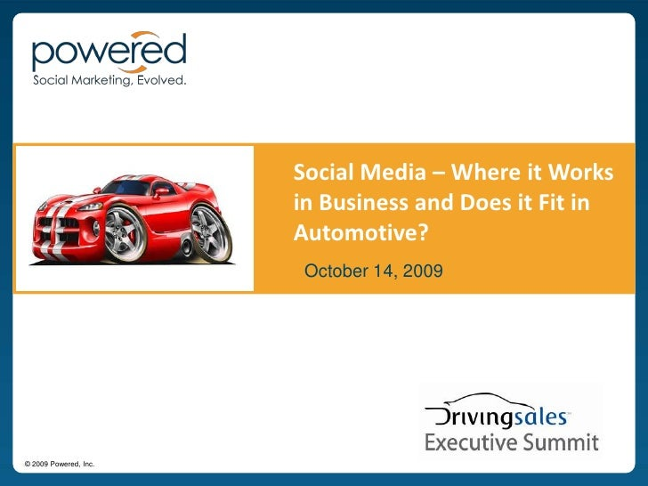 Social Media – Where it Works in Business and Does it Fit in Automotive? <br />October 14, 2009<br />