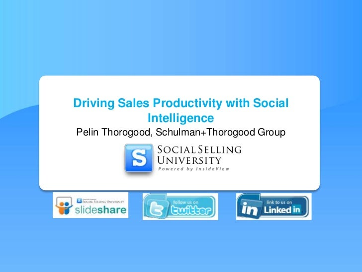 Driving Sales Productivity with Social Intelligence<br />Pelin Thorogood, Schulman+Thorogood Group<br />
