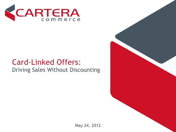 Card-Linked Offers:Driving Sales Without Discounting                       May 24, 2012