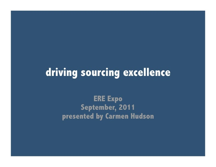 driving sourcing excellence            ERE Expo        September, 2011   presented by Carmen Hudson