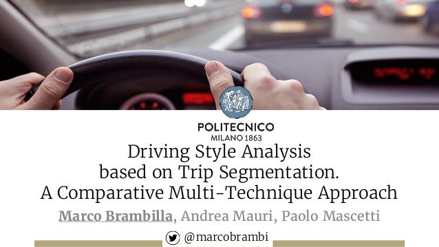 Driving Style Analysis based on Trip Segmentation. A Comparative Multi-Technique Approach Marco Brambilla, Andrea Mauri, P...