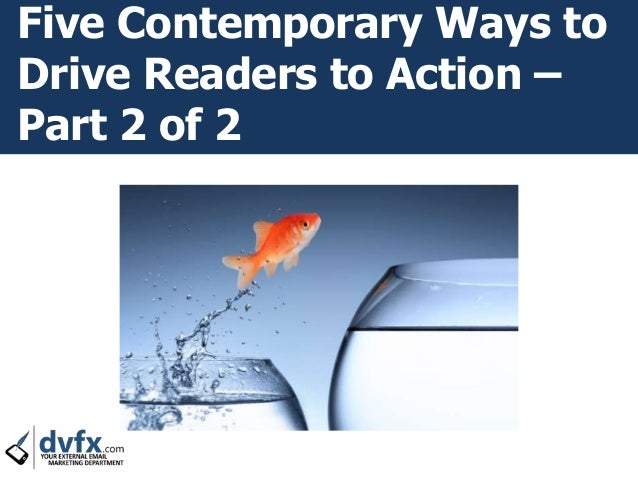 Five Contemporary Ways to Drive Readers to Action – Part 2 of 2