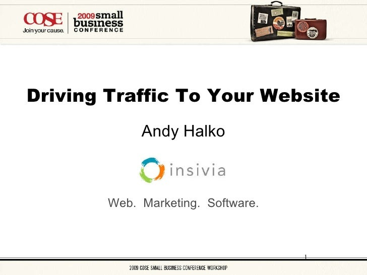Driving Traffic To Your Website <ul><li>Andy Halko </li></ul>Web.  Marketing.  Software.