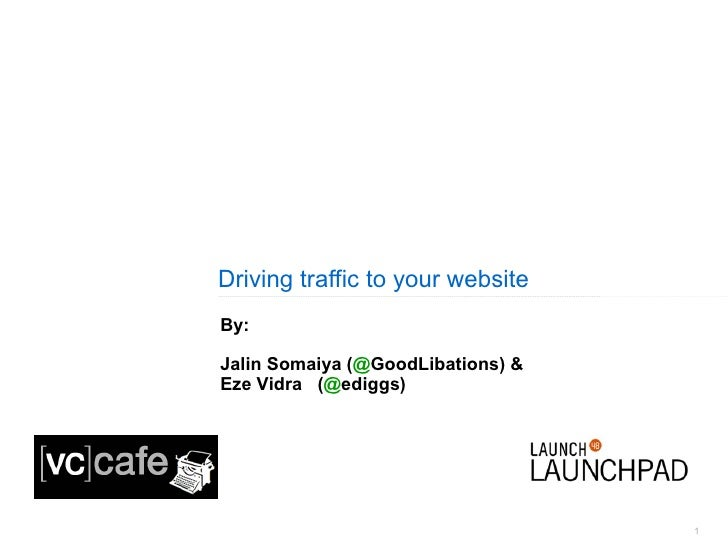 Driving traffic to your website By: Jalin Somaiya ( @ GoodLibations ) & Eze Vidra  ( @ ediggs )