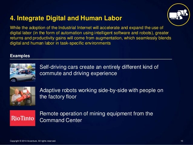 4. Integrate Digital and Human Labor  While the adoption of the Industrial Internet will accelerate and expand the use of ...