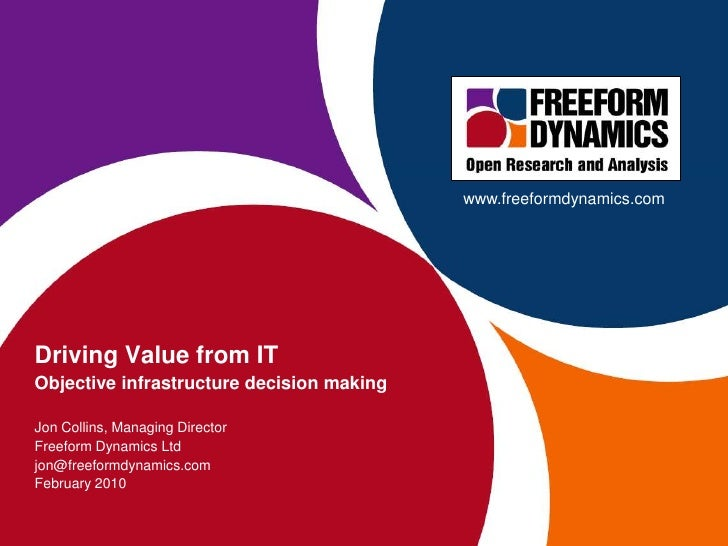 www.freeformdynamics.com<br />Driving Value from IT<br />Objective infrastructure decision making<br />Jon Collins, Managi...