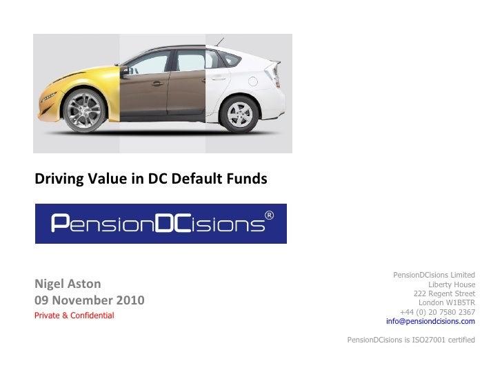 Nigel Aston 09 November 2010 Driving Value in DC Default Funds