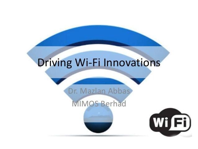 Driving Wi-Fi Innovations      Dr. Mazlan Abbas       MIMOS Berhad