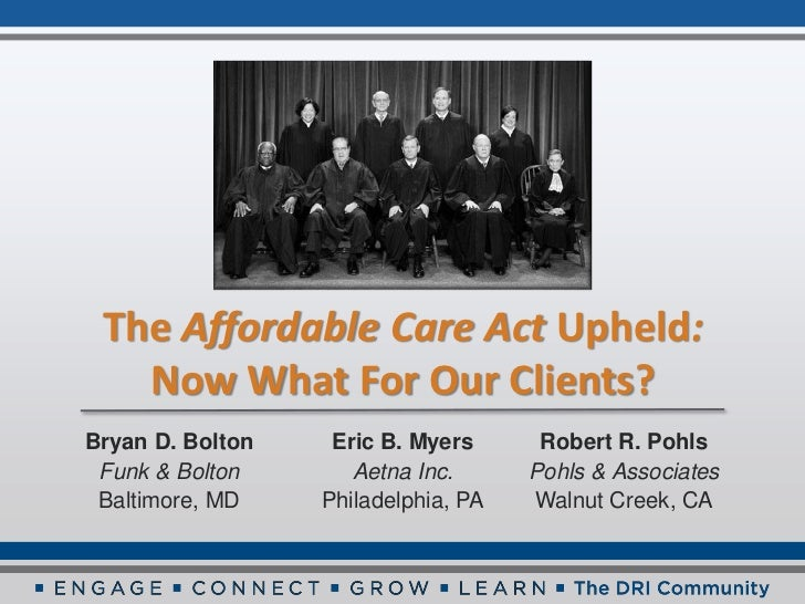 The Affordable Care Act Upheld:   Now What For Our Clients?Bryan D. Bolton    Eric B. Myers      Robert R. Pohls Funk & Bo...