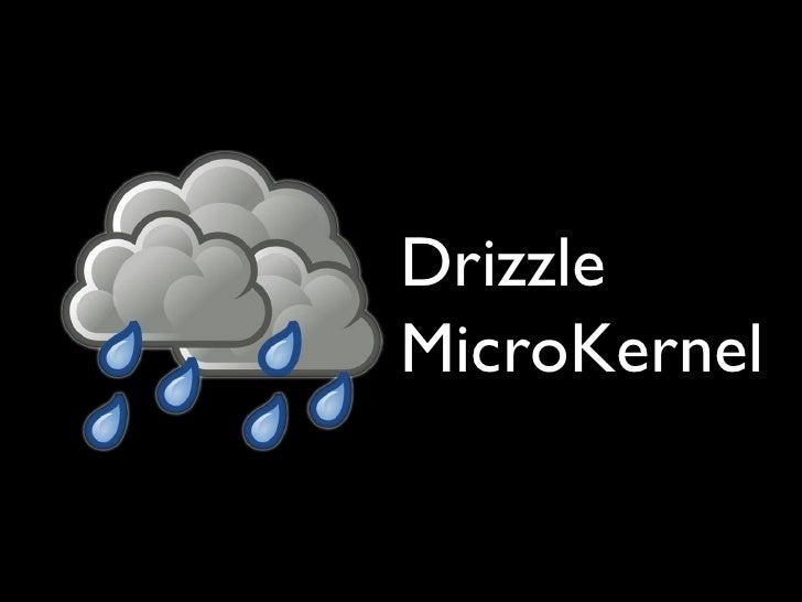 Drizzle MicroKernel