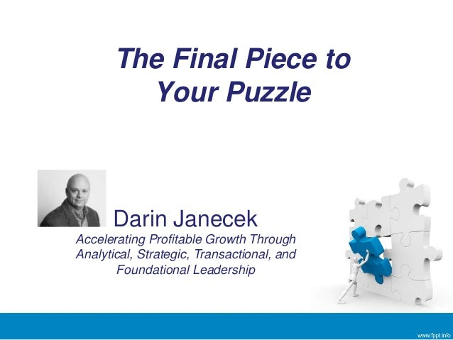 The Final Piece to Your Puzzle Darin Janecek Accelerating Profitable Growth Through Analytical, Strategic, Transactional, ...