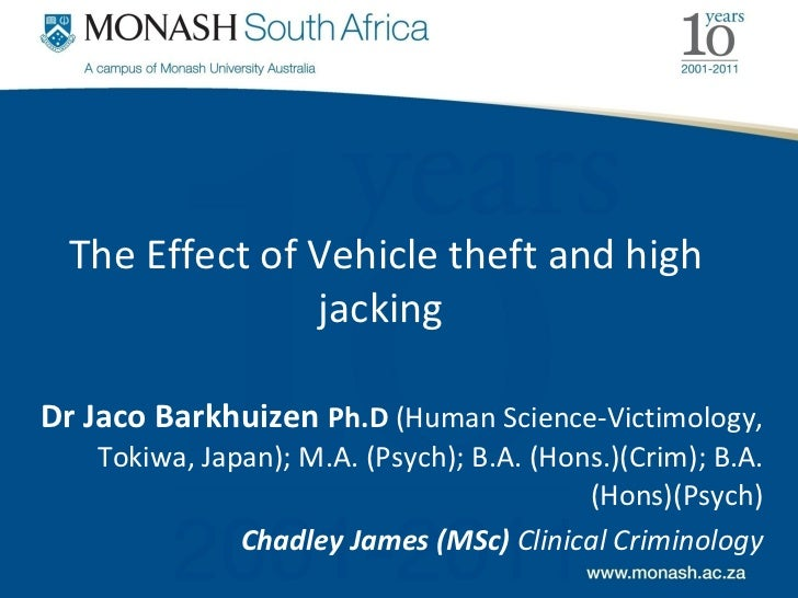 The Effect of Vehicle theft and high jacking  Dr Jaco Barkhuizen  Ph.D  (Human Science-Victimology, Tokiwa, Japan); M.A. (...