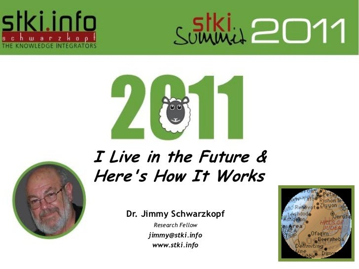 I Live in the Future &Heres How It Works    Dr. Jimmy Schwarzkopf         Research Fellow        jimmy@stki.info          ...