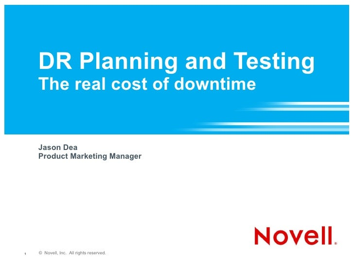 DR Planning and Testing The real cost of downtime <ul><li>Jason Dea </li></ul><ul><li>Product Marketing Manager </li></ul>