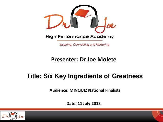 Inspiring, Connecting and Nurturing Presenter: Dr Joe Molete Audience: MINQUIZ National Finalists Date: 11 July 2013 Title...