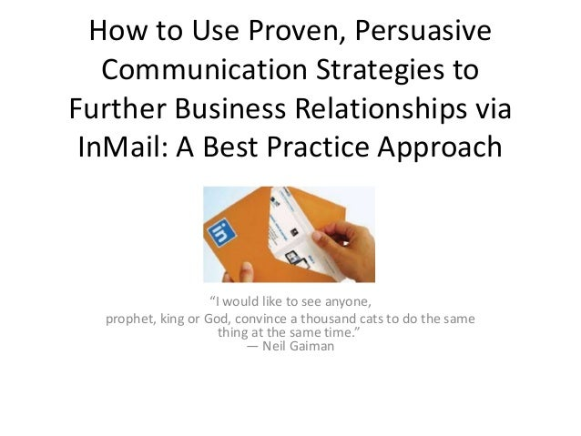 How to Use Proven, Persuasive  Communication Strategies to  Further Business Relationships via  InMail: A Best Practice Ap...